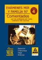 EXAMENES MIR Y FAMILIA 97: COMENTADOS POR LOS PROFESORES DEL CURS O INTENSIVO MIR ASTURIAS, VOL. 4