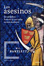 los asesinos: la verdadera historia de una secta secreta medieval w. c. bartlett 9788484326991