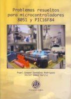 problemas resueltos para microcontroladores 8051 y pic16f84 angel gaspar gonzalez rodriguez 9788484394891