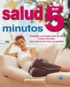 salud en 5 minutos: vitalidad y energia todo el dia, todos los di as, para personas muy ocupadas-jane alexander-9788484450191