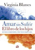 amar sin sufrir: el libro de los hijos-virginia blanes-9788484457091