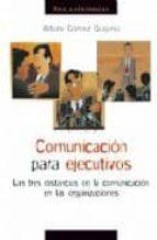 comunicacion para ejecutivos: las tres distancias de la comunicac ion en las organizaciones-arturo gomez quijano-9788484692591