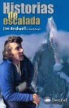 historias de escalada: la pasion de un escalador destinolibro-jim bridwell-9788487746291