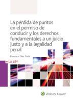 la pérdida de puntos en el permiso de conducir y los derechos fundamentales a un juicio justo y a la legalidad penal-francisco díaz fraile-9788490205891