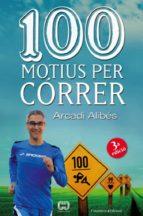 100 motius per córrer-arcadi alibes-9788490342091