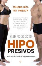 ejercicios hipopresivos: reprograma tu cuerpo de forma inteligente: alivia tus dolores de espala, reduce tu cintura,    mejora tu rendimiento deportivo y tu funcion sexual tamara rial piti pinsach 9788490603291