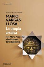 la utopia arcaica: jose maria arguedas y las ficciones del indigenismo mario vargas llosa 9788490626191