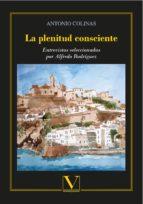 la plenitud consciente: entrevistas seleccionadas por alfredo rodriguez antonio colinas 9788490748091