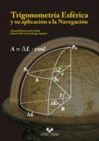 trigonometria esferica y su aplicacion a la navegacion-imanol basterretxea iribar-juan carlos gorostiza aguirre-9788490825891