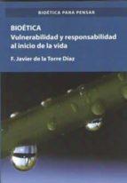 bioetica. vulnerabilidad y responsabilidad al inicio francisco javier de la torre d�az 9788490857991