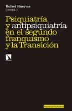 psiquiatria y antipsiquiatria en el segundo franquismo y la transicion-rafael huertas garcia-alejo-9788490973691