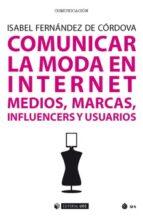 comunicar la moda en internet. medios, marcas, influencers y usua rios isabel fenandez de cordova 9788491168591