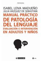 manual practico de patologia del lenguaje: evaluacion e intervencion en adultos y niños isabel;vazquez, julia leiva madueño 9788491169291