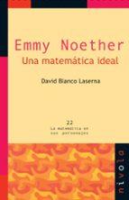emmy noether: una matematica ideal (2ª ed.) david blanco laserna 9788492493791