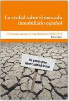 la verdad sobre el mercado inmobiliario español: claves para comp rar y alquilar barato en 2010 2015 borja mateo 9788492497591