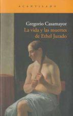 la vida y las muertes de ethel jurado-gregorio casamayor-9788492649891