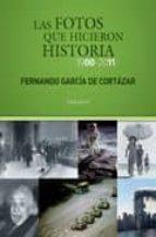 las fotos que hicieron historia (1900 2011) fernando garcia de cortazar 9788493719791