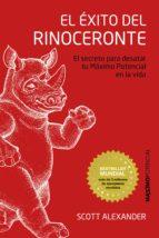 el exito del rinoceronte: el secreto para desatar tu maximo potencial en la vida scott alexander 9788494131691