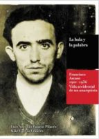 la bala y la palabra: francisco ascaso (1901 1936): la vida accidental de un anarquista 9788494171291