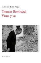thomas bernhard, viena y yo antonio rios rojas 9788494468391