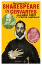 shakespeare es cervantes: joan miquel sirvent, l escriptor emmascarat-miquel izquierdo i peran-9788494491191