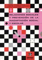 relaciones sociales y prevencion de la inadaptacion social escola r maria victoria trianes torres angela muñoz sanchez mª luisa de la morena fernandez 9788495212191