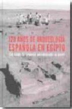 120 años de arqueologia española en egipto 9788496411791