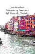 estructura y econonomia del mercado turistico (7ª ed.)-jesus israel rivas garcia-9788496491991