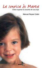 la sonrisa de marta: como superar la muerte de una hija-manuel reyes cotan-9788496806191