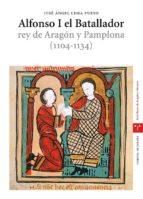 alfonso i el batallador  rey de aragon y pamplona  (1104-1134)-jose angel lema pueyo-9788497043991