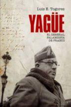el general yagüe: el general falangista de franco luis e. togores 9788497349291