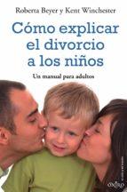como explicar el divorcio a los niños: un manual para adultos-roberta beyer-kent winchester-9788497544191