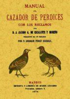 manual del cazador de perdices con los reclamos (ed. facsimil de 1874) jacobo g. escalante y moreno 9788497611091