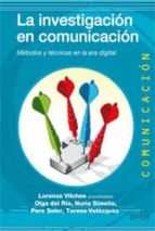 la investigacion en comunicacion: metodos y tecnicas en la era di gital lorenzo (coord.) vilches 9788497846691