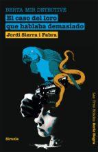 el caso del loro que hablaba demasiado. berta mir detective (ebook) jordi sierra i fabra 9788498415391