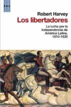 los libertadores: la lucha por la independencia de america latina , 1810 1830 robert harvey 9788498676891