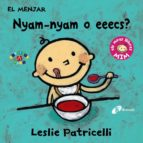 el menjar: nyam-nyam o eeecs?-leslie patricelli-9788499067391