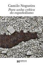 por unha critica do españolismo camil0 nogueira 9788499143491
