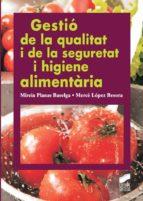 gestió de la qualitat i de la seguretat i higiene alimentària (ebook)-mireia/lópez besora, mercè planas baselga-9788499587691