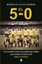 el 5-0. o la increíble crónica del partido que cambió para siempre la historia del fútbol colombiano (ebook)-mauricio silva guzman-9789588727691