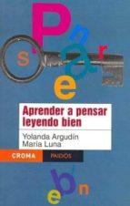 aprender a pensar leyendo bien-yolanda argudin-maria luna-9789688536391