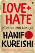 LOVE + HATE: STORIES AND ESSAYS - 9780571319701 - HANIF KUREISHI