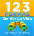 123 FORMAS DE VER LA VIDA - 9780957401501 - BERNARDO MOYA