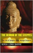 THE DEMON OF THE STEPPES. THE LIFE OF GENGHIS KHAN, MONGOL EMPEROR (EBOOK) - 9781547500901