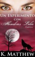 UN EXPERIMENTO CON HOMBRES LOBO: PARTE 6 (EBOOK) - 9781547501601