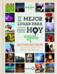 EL MEJOR LUGAR PARA ESTAR HOY (LONELY PLANET) - 9788408145301 - SARAH BAXTER