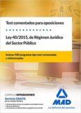TEST COMENTADOS PARA OPOSICIONES DE LA LEY 40/2015,  DEL REGIMEN JURIDICO DEL SECTOR PUBLICO - 9788414215401 - VV.AA.