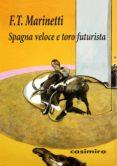 SPAGNA VELOCE E TORO FUTURISTA - 9788415715801 - FILIPPO TOMMASO MARINETTI