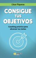 CONSIGUE TUS OBJETIVOS - 9788416115501 - CESAR PIQUERAS GOMEZ DE ALBACETE
