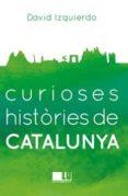 CURIOSES HISTÒRIES DE CATALUNYA - 9788416279401 - DAVID IZQUIERDO